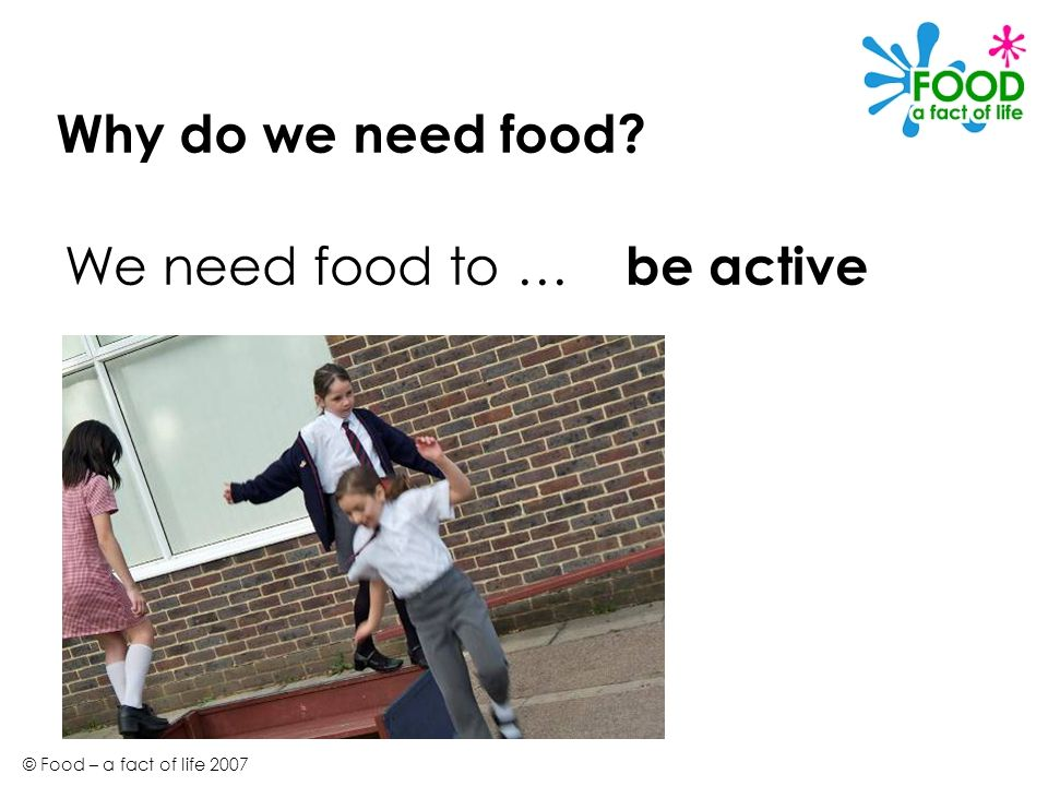 Why do we need food We need food to … be active