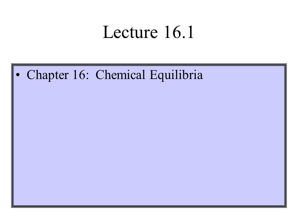 Lecture 16.1 Chapter 16: Chemical Equilibria