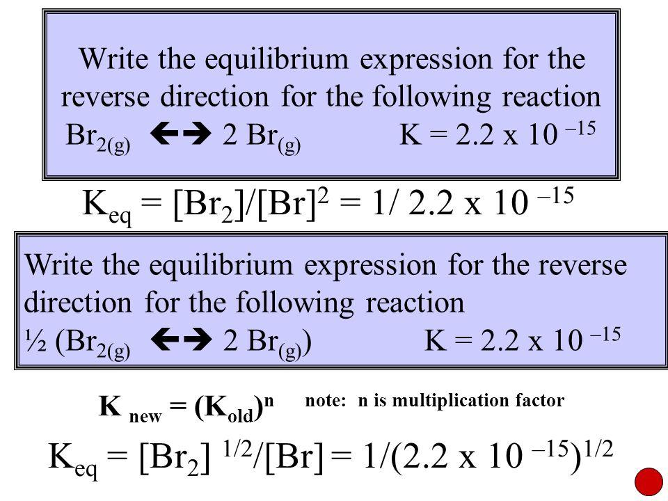 K new = (Kold)n note: n is multiplication factor