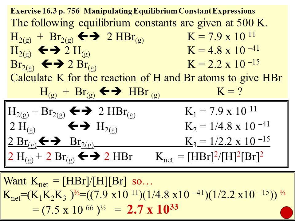 H2(g) + Br2(g)  2 HBr(g) K1 = 7.9 x 10 11
