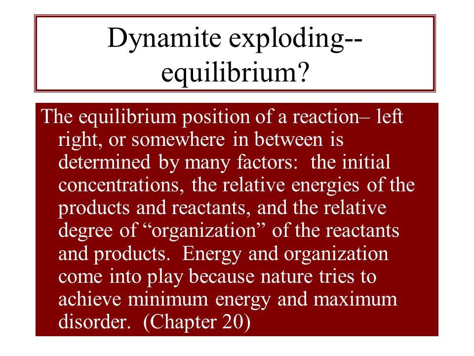 Dynamite exploding-- equilibrium
