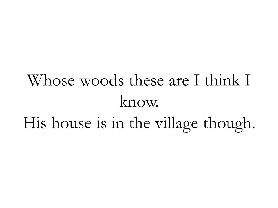 Whose woods these are I think I know