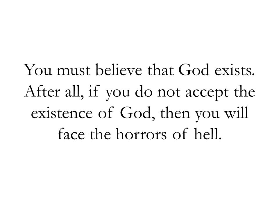 You must believe that God exists