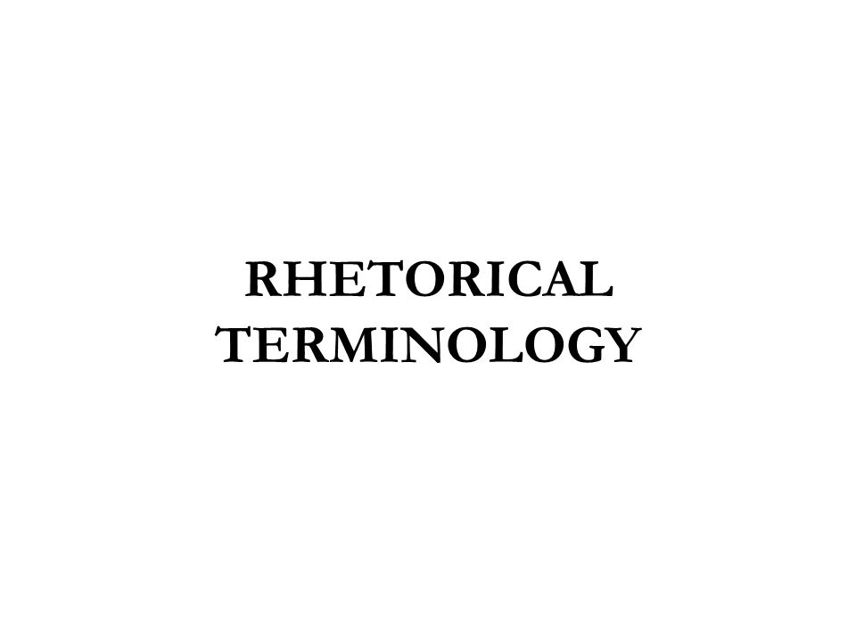 RHETORICAL TERMINOLOGY