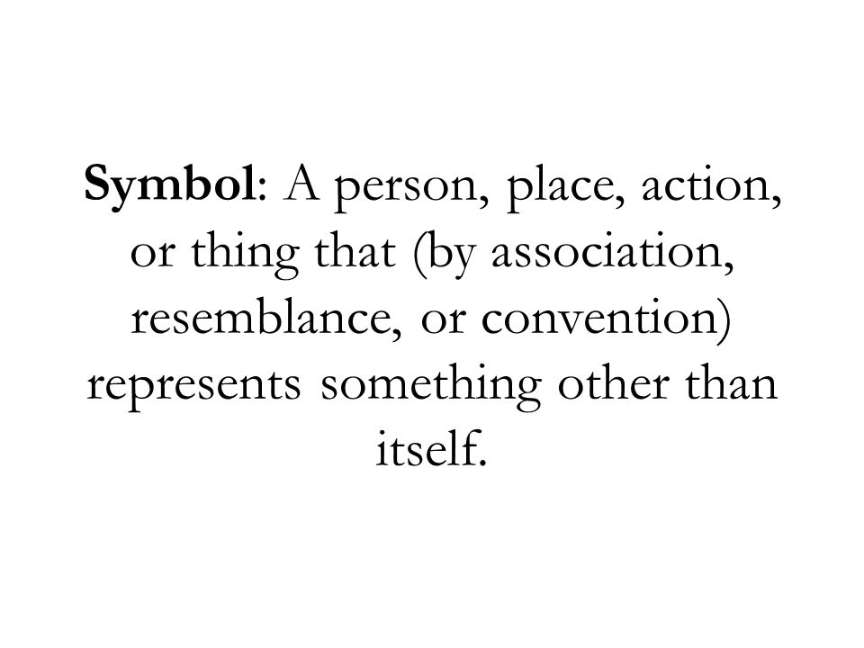 Symbol: A person, place, action, or thing that (by association, resemblance, or convention) represents something other than itself.