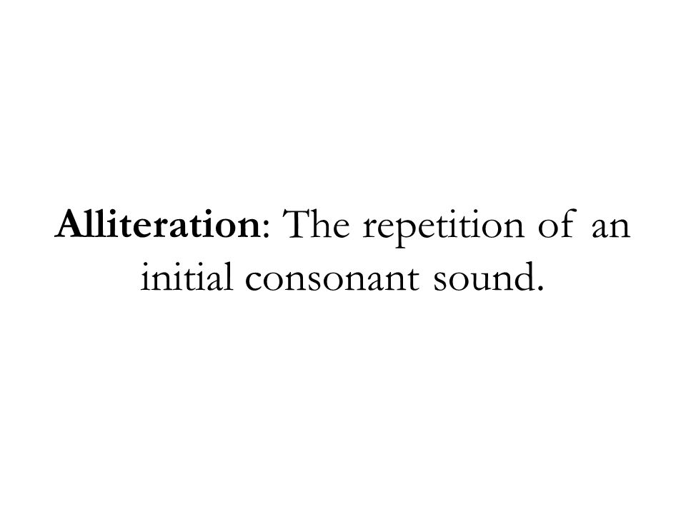 Alliteration: The repetition of an initial consonant sound.