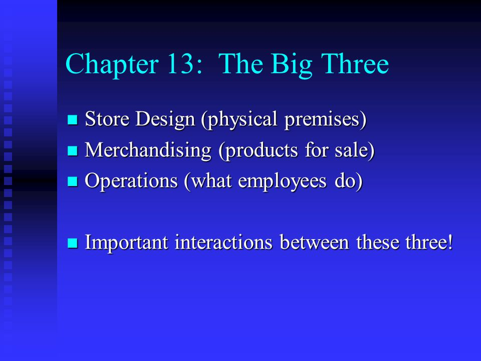Chapter 13: The Big Three Store Design (physical premises)