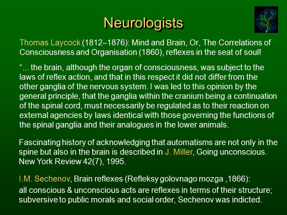 Neurologists Thomas Laycock (1812–1876): Mind and Brain, Or, The Correlations of Consciousness and Organisation (1860), reflexes in the seat of soul!