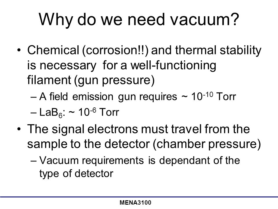 Why do we need vacuum Chemical (corrosion!!) and thermal stability is necessary for a well-functioning filament (gun pressure)