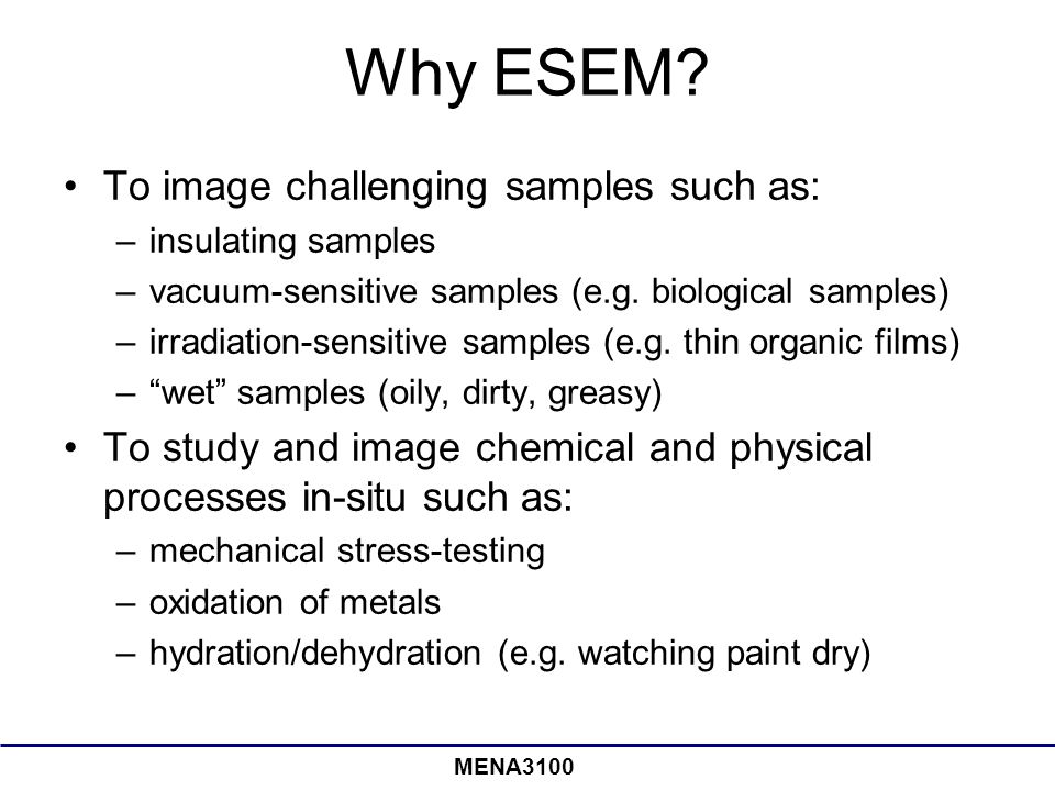 Why ESEM To image challenging samples such as: