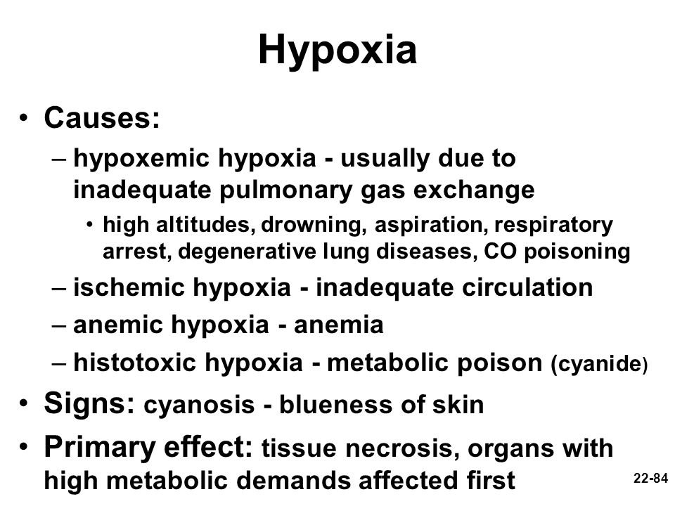 Hypoxia Causes: Signs: cyanosis - blueness of skin