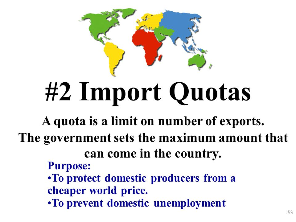 #2 Import Quotas A quota is a limit on number of exports.