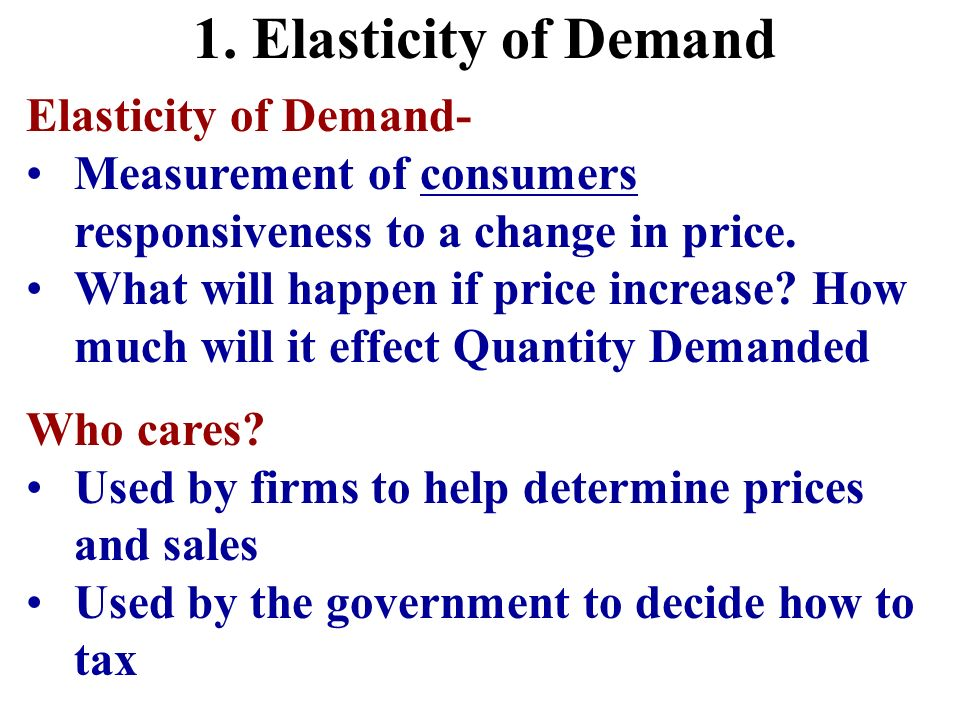 1. Elasticity of Demand Elasticity of Demand-