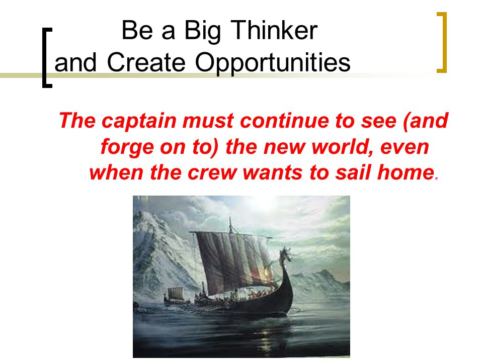 Be a Big Thinker and Create Opportunities