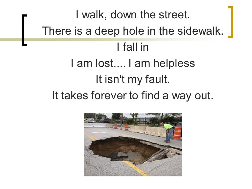 There is a deep hole in the sidewalk. I fall in