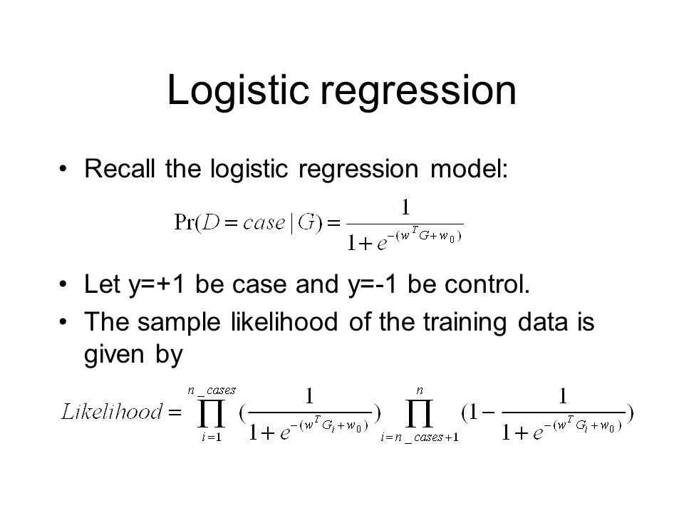Logistic regression Recall the logistic regression model: