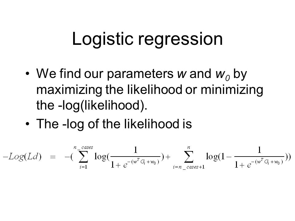 Logistic regression We find our parameters w and w0 by maximizing the likelihood or minimizing the -log(likelihood).