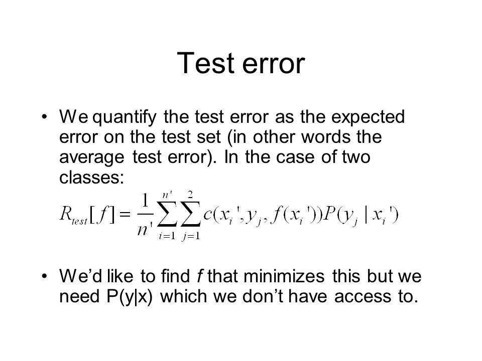Test error We quantify the test error as the expected error on the test set (in other words the average test error). In the case of two classes: