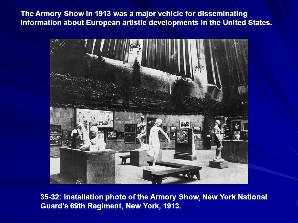 The Armory Show in 1913 was a major vehicle for disseminating information about European artistic developments in the United States.
