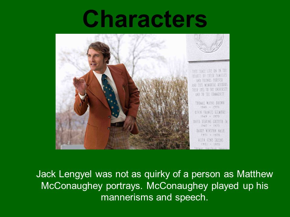 Characters Jack Lengyel was not as quirky of a person as Matthew McConaughey portrays.