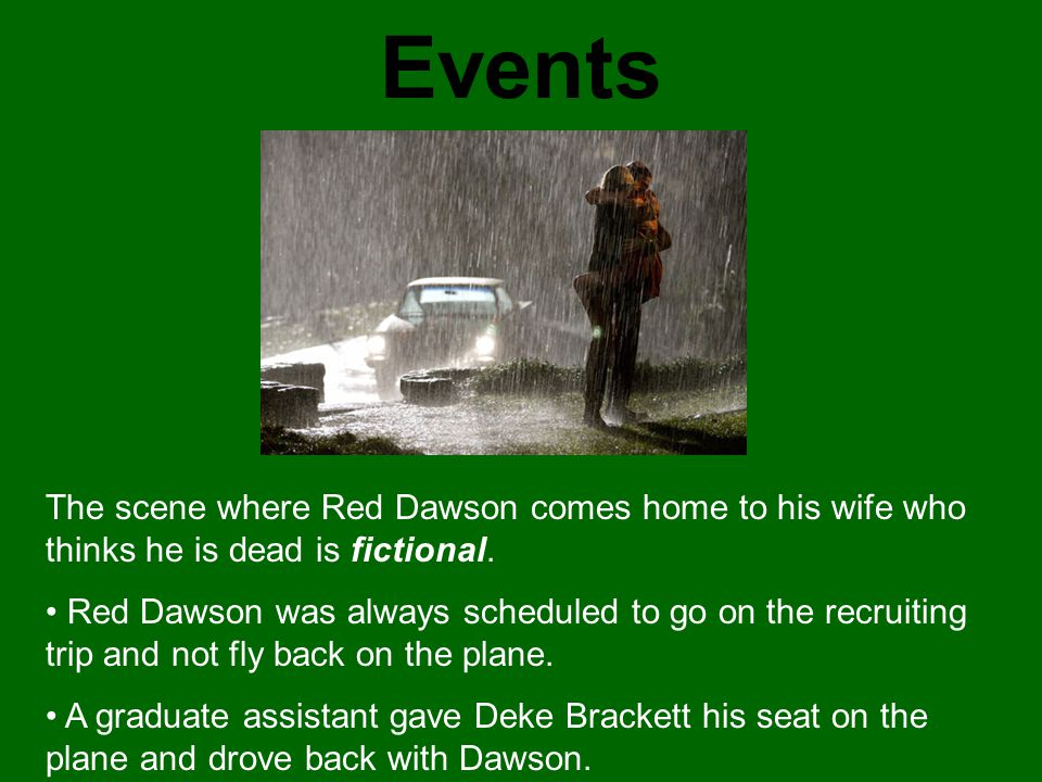 Events The scene where Red Dawson comes home to his wife who thinks he is dead is fictional.
