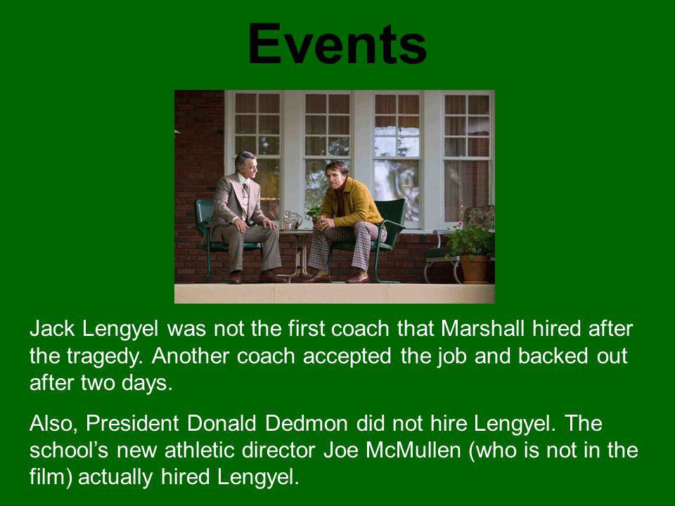 Events Jack Lengyel was not the first coach that Marshall hired after the tragedy. Another coach accepted the job and backed out after two days.