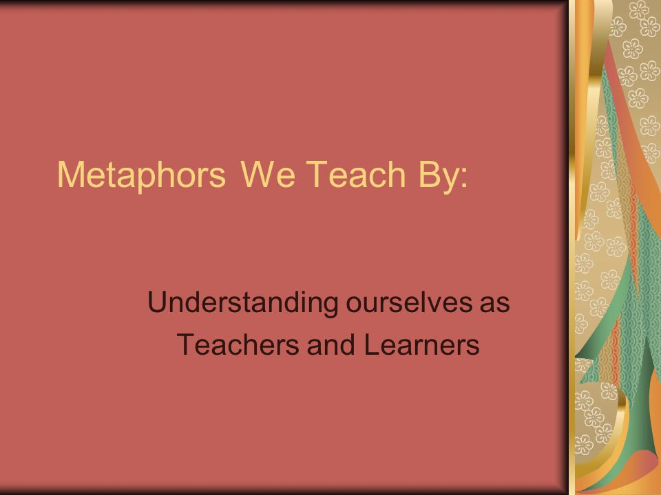 Understanding ourselves as Teachers and Learners