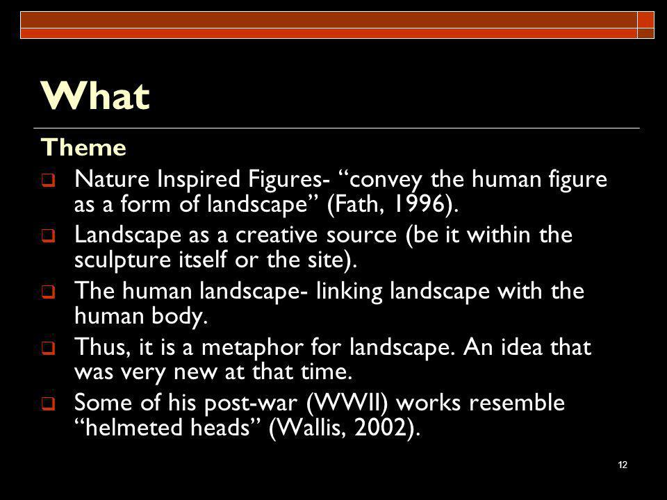 What Theme. Nature Inspired Figures- convey the human figure as a form of landscape (Fath, 1996).