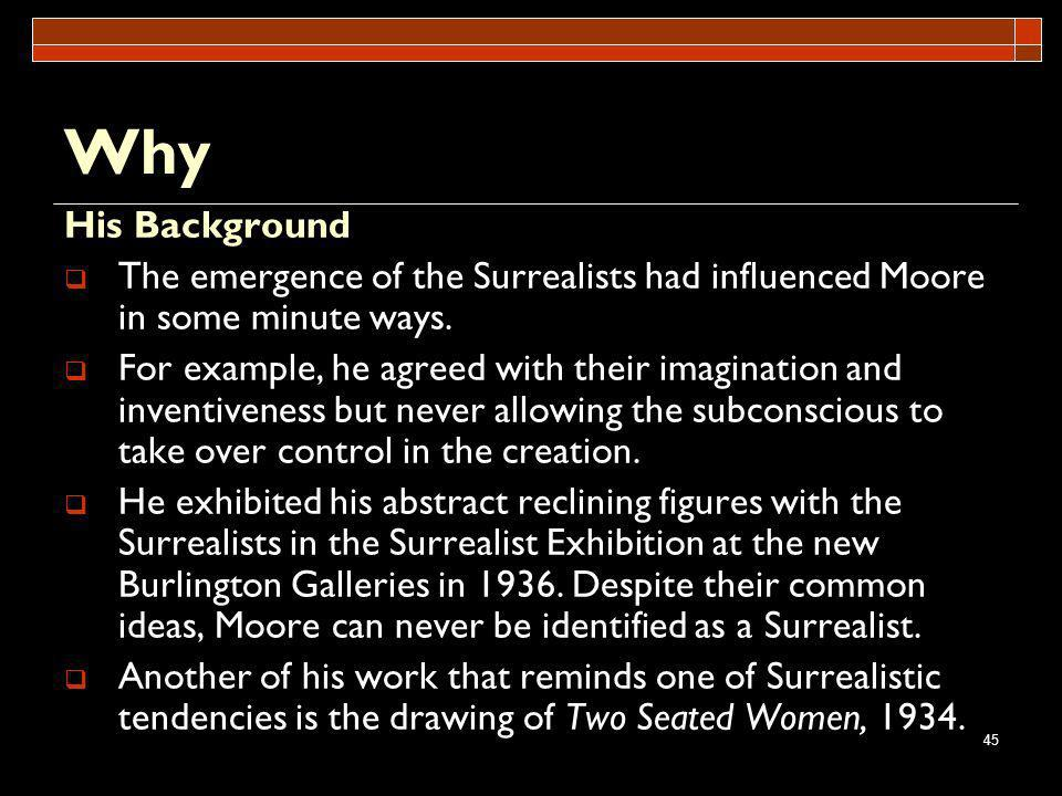 Why His Background. The emergence of the Surrealists had influenced Moore in some minute ways.