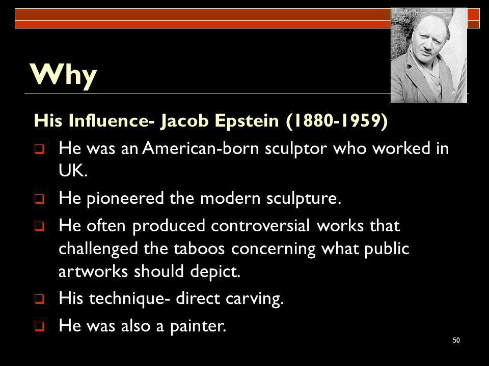 Why His Influence- Jacob Epstein ( )