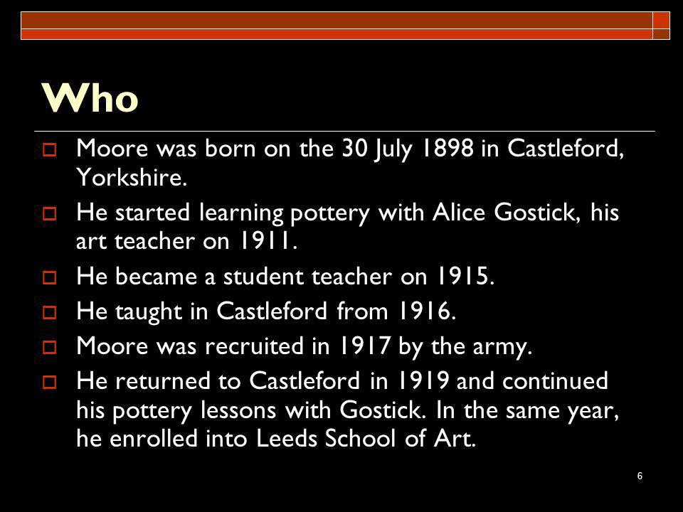 Who Moore was born on the 30 July 1898 in Castleford, Yorkshire.