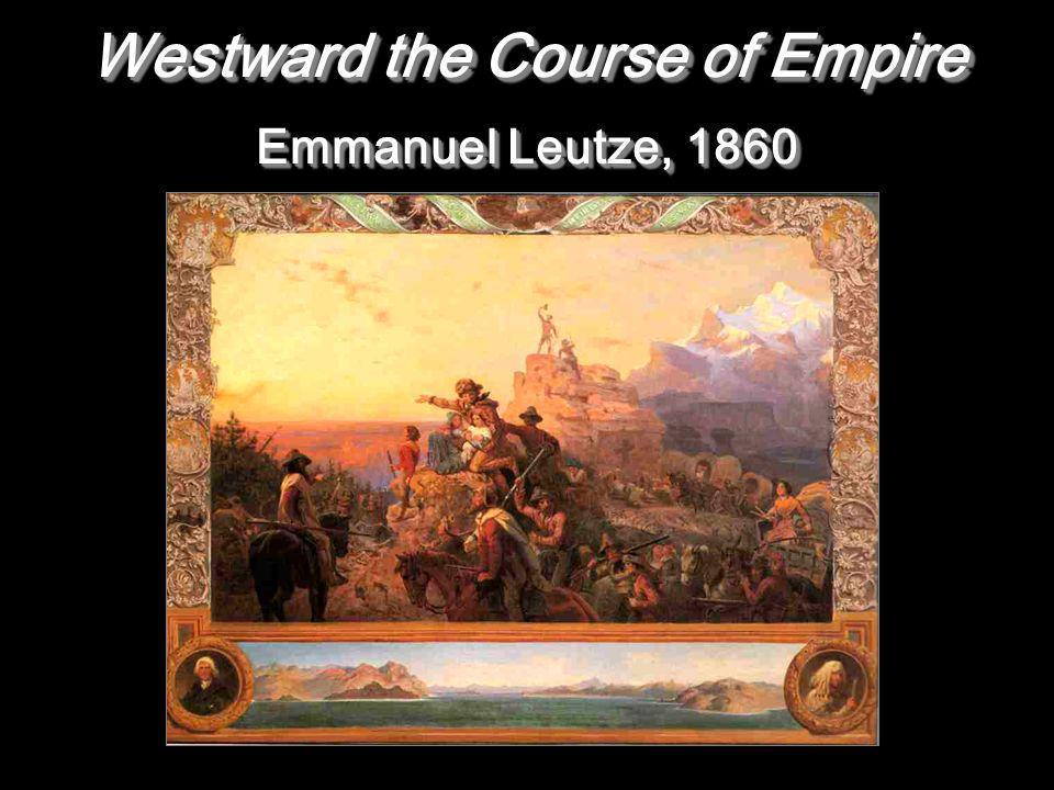 Westward the Course of Empire Emmanuel Leutze, 1860