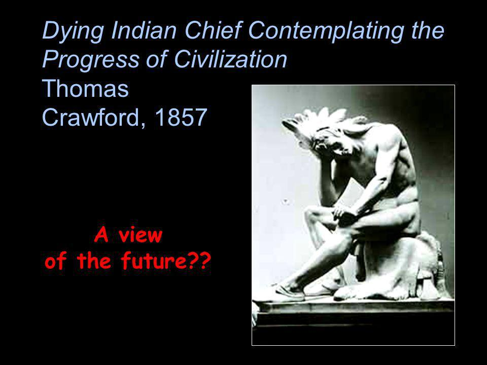 Dying Indian Chief Contemplating the Progress of Civilization Thomas Crawford, 1857