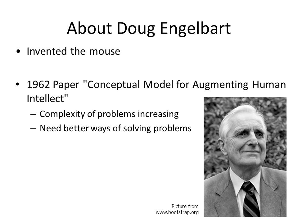 About Doug Engelbart Invented the mouse
