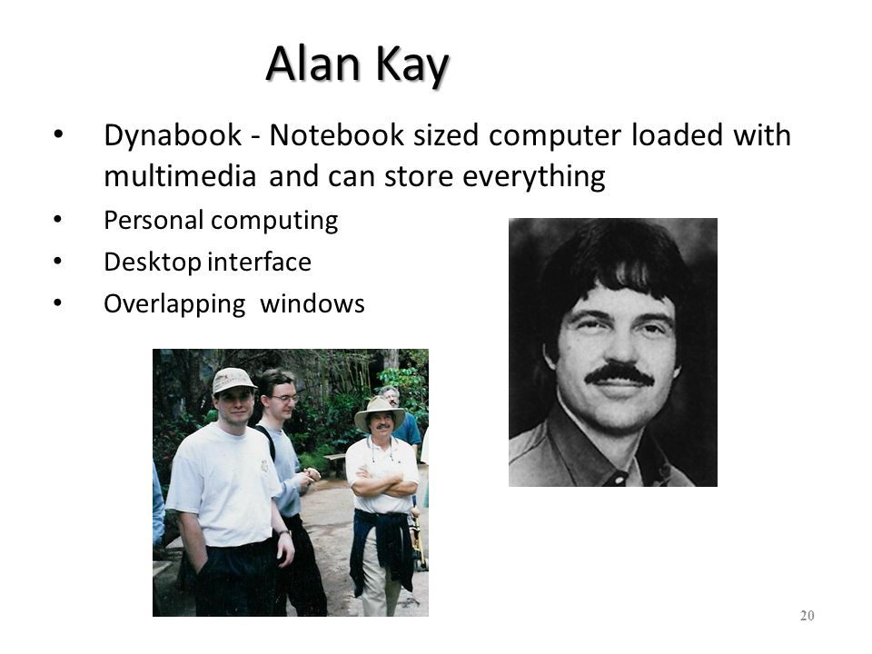 Alan Kay Dynabook - Notebook sized computer loaded with multimedia and can store everything. Personal computing.