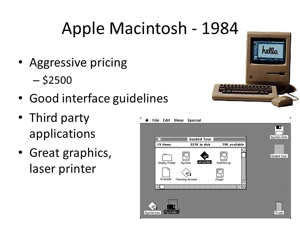 Apple Macintosh - 1984 Aggressive pricing Good interface guidelines