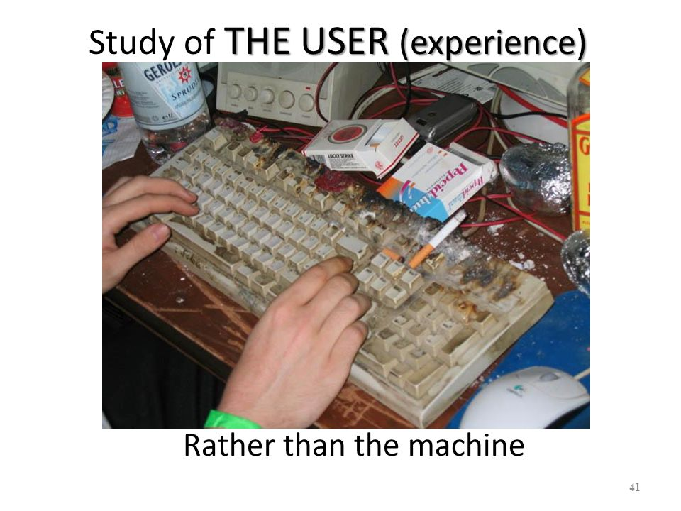 Study of THE USER (experience)