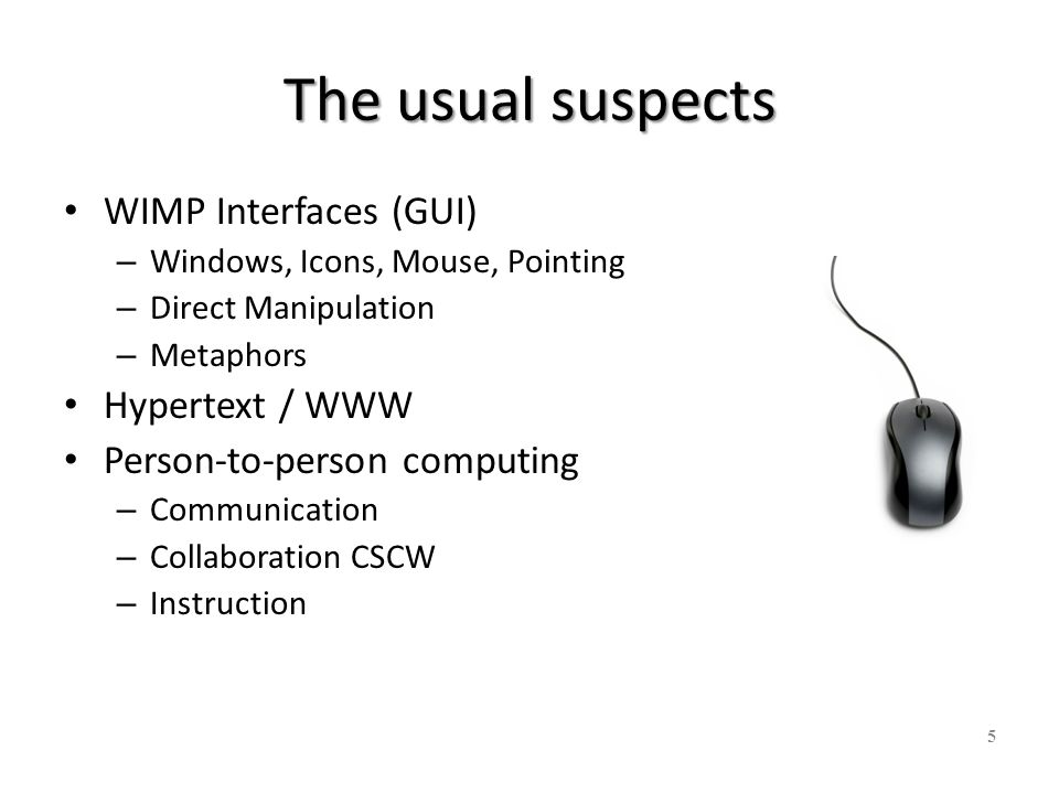 The usual suspects WIMP Interfaces (GUI) Hypertext / WWW