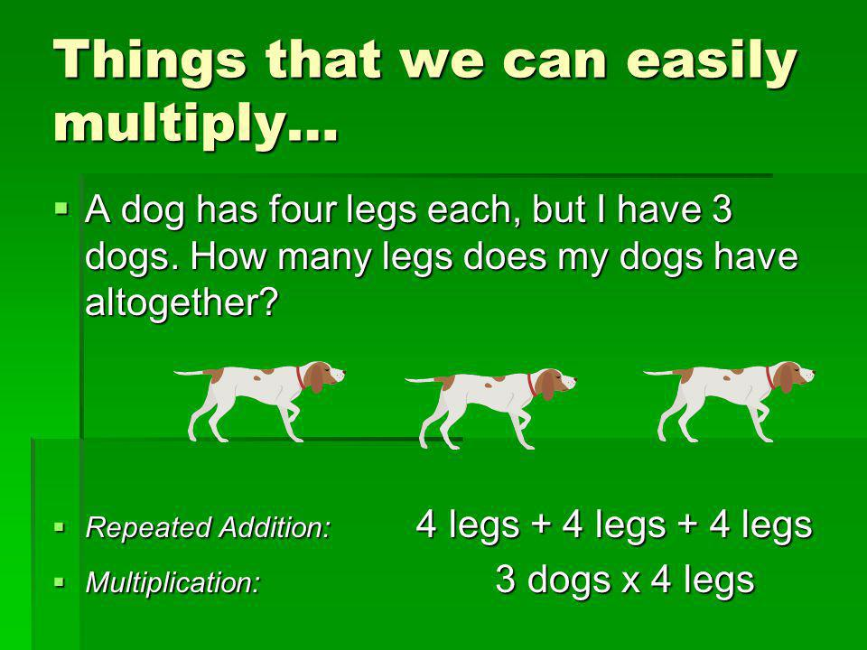 Things that we can easily multiply…