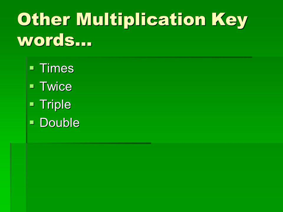 Other Multiplication Key words…