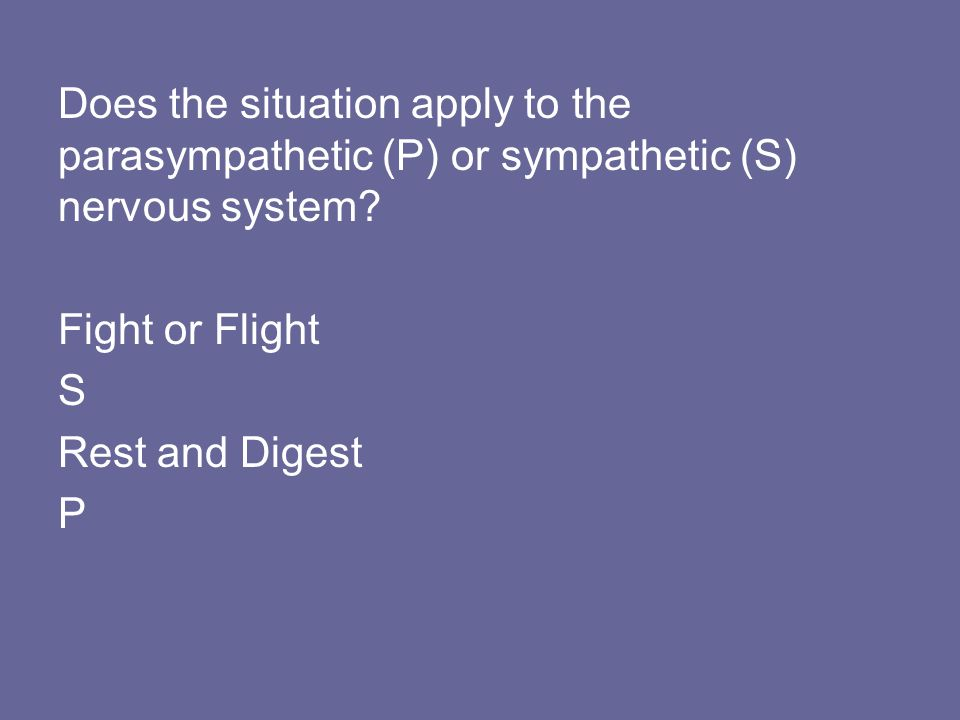 Does the situation apply to the parasympathetic (P) or sympathetic (S) nervous system.