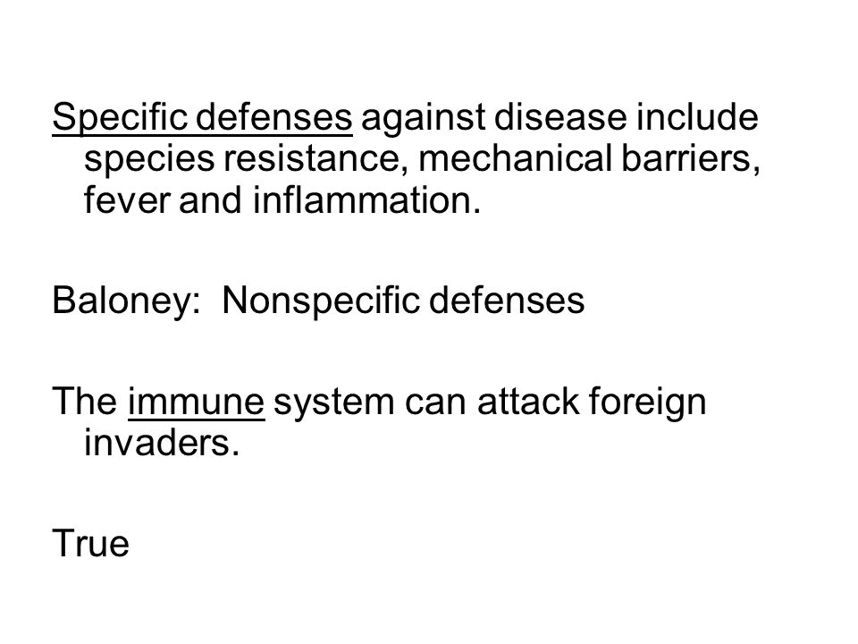 Specific defenses against disease include species resistance, mechanical barriers, fever and inflammation.