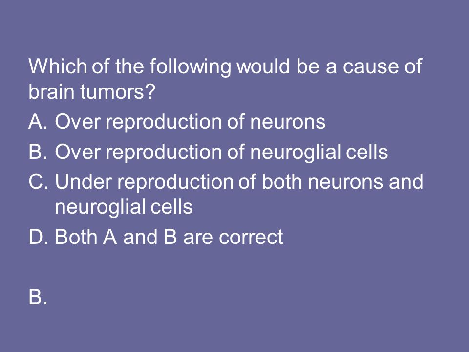 Which of the following would be a cause of brain tumors