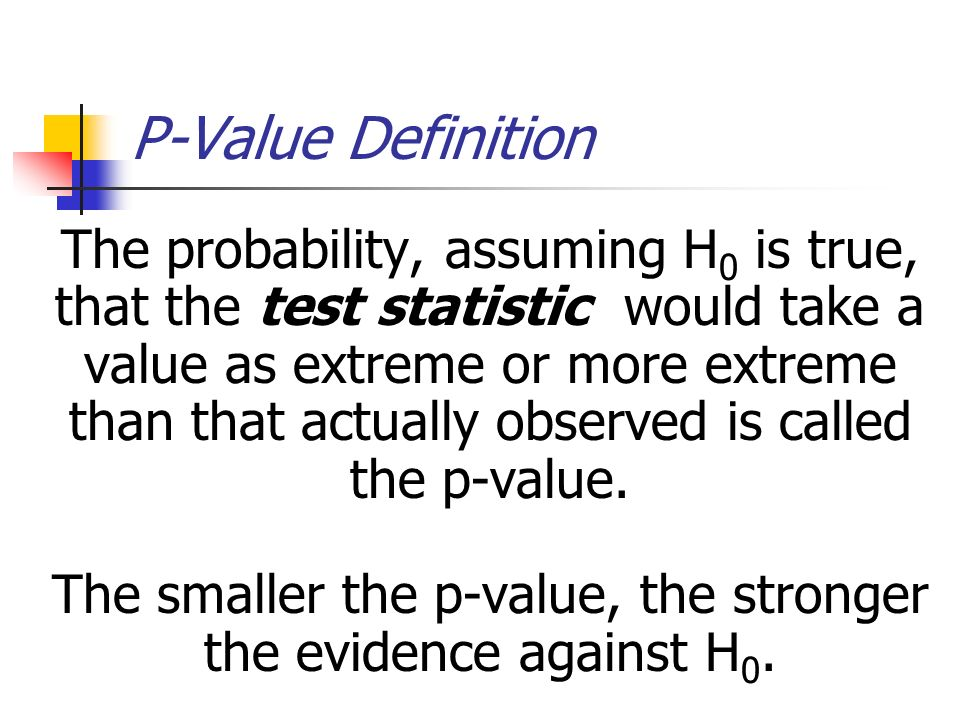 The smaller the p-value, the stronger the evidence against H0.