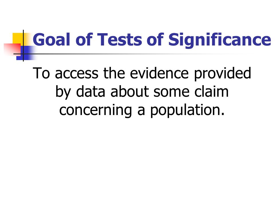 Goal of Tests of Significance