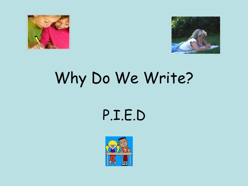 Why Do We Write P.I.E.D