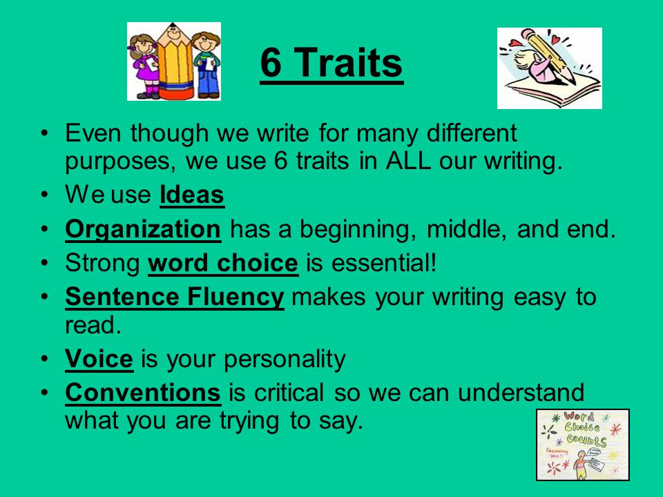 6 Traits Even though we write for many different purposes, we use 6 traits in ALL our writing. We use Ideas.