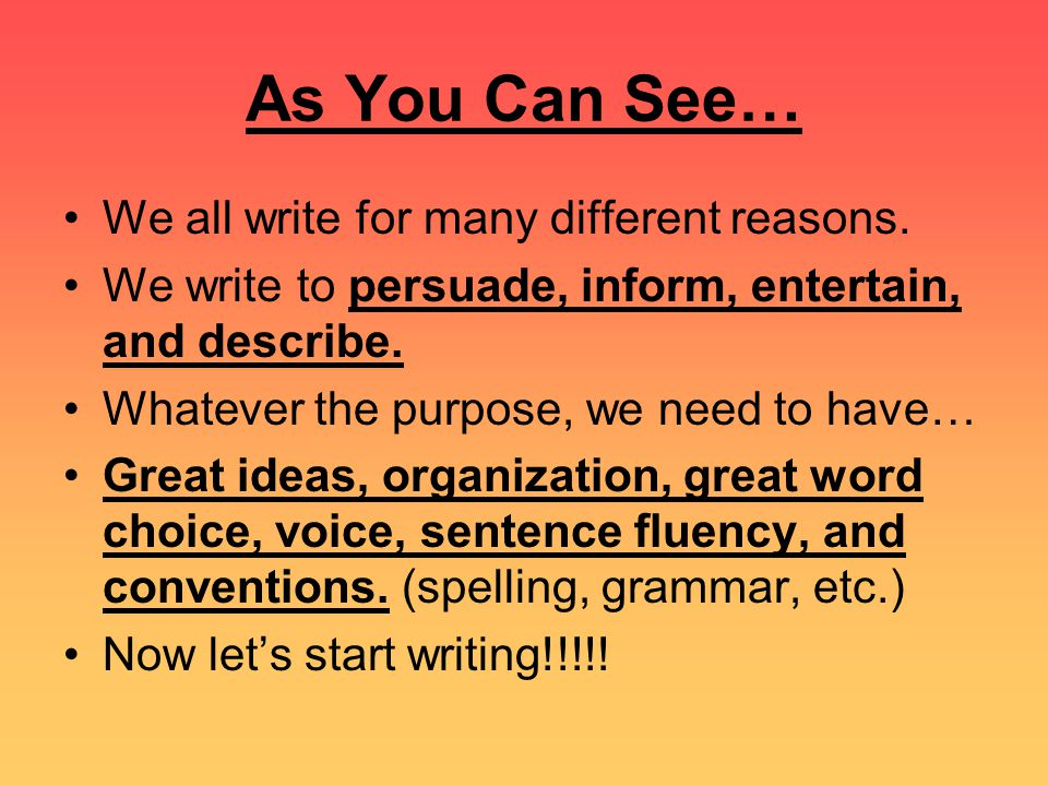 As You Can See… We all write for many different reasons.