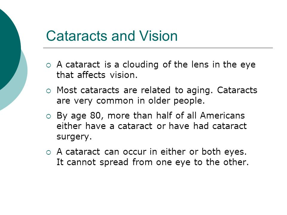 Cataracts and Vision A cataract is a clouding of the lens in the eye that affects vision.