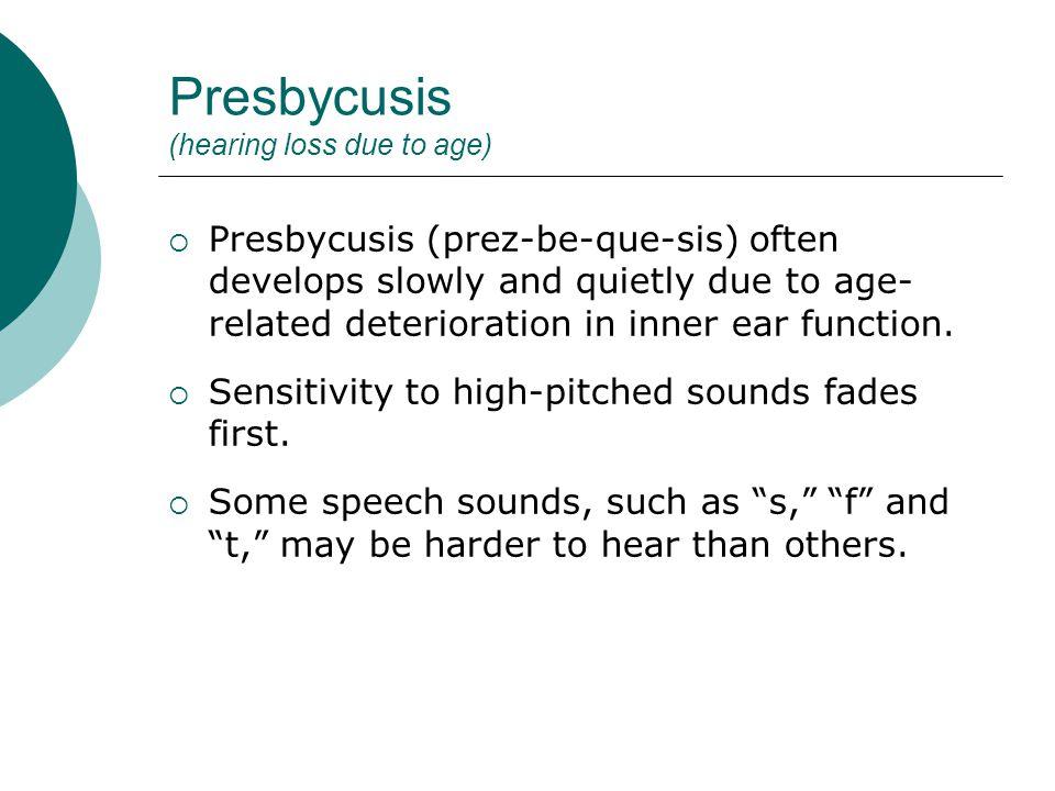 Presbycusis (hearing loss due to age)